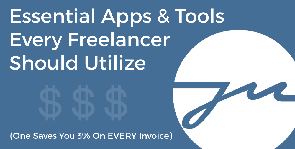 5 Essential Apps & Tools Every Freelancer Should Utilize (One Will Save You 3% On EVERY Invoice)