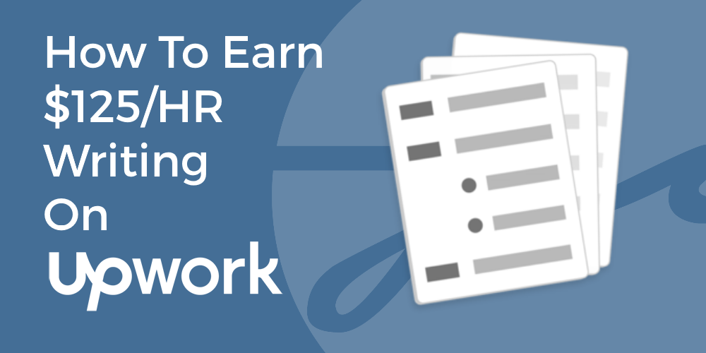 How To Earn $125 Per Hour Writing On Upwork.com