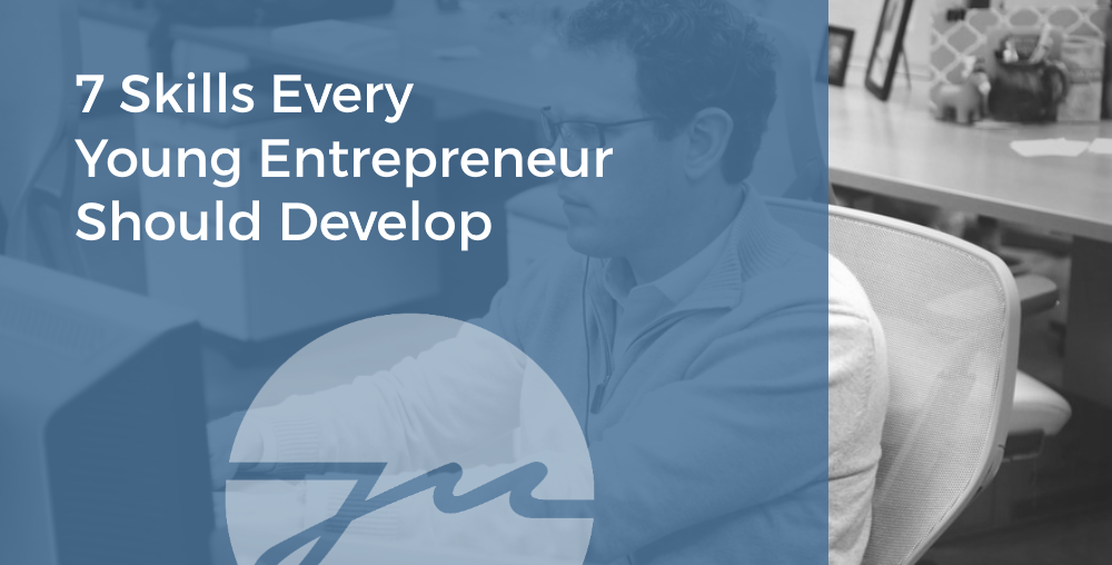7 Skills Every Young Entrepreneur Should Develop
