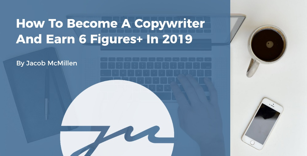 How To Become A Copywriter & Earn Six Figures+ In 2019