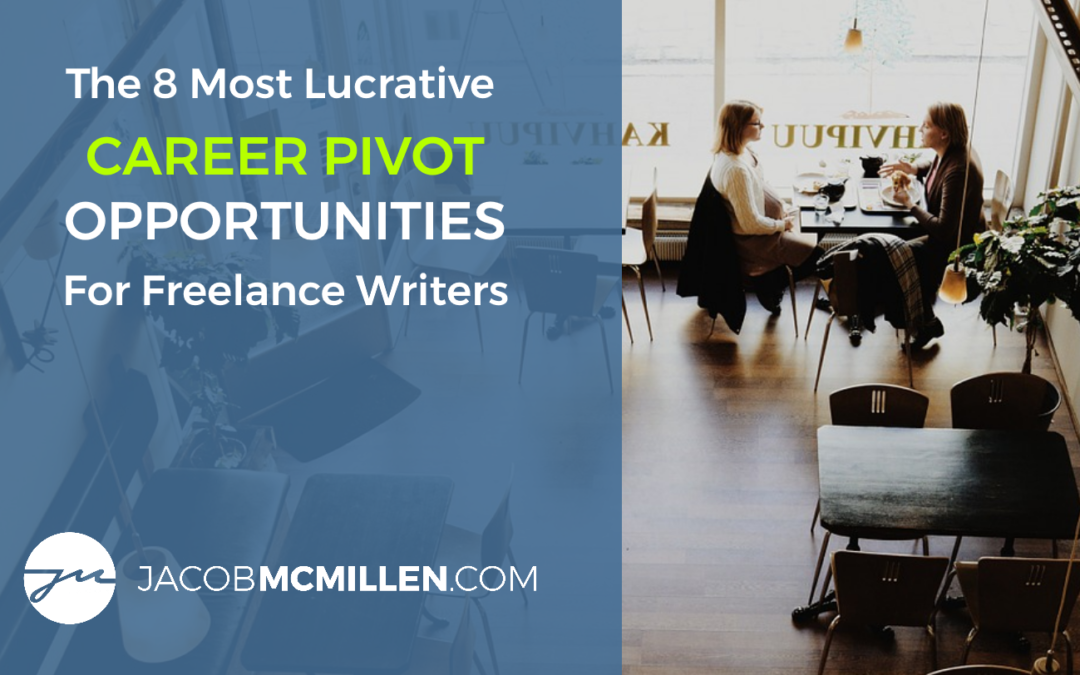 The 8 Most Lucrative Career Pivot Opportunities For Freelance Writers