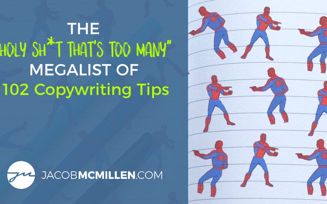 "The ""Holy Sh*t That's Too Many"" Megalist of 102 Copywriting Tips"