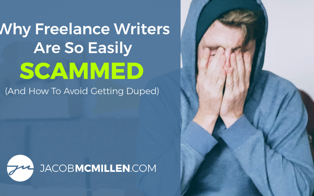 Why Freelance Writers Are So Easily Scammed (And How To Avoid Being Duped)