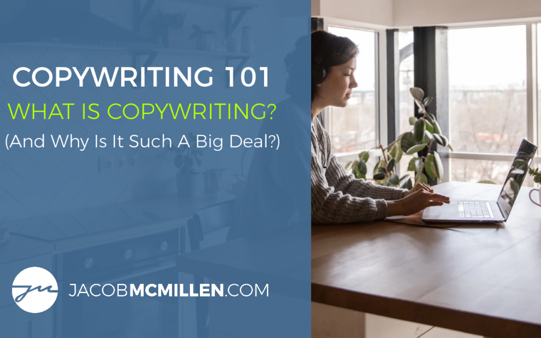 Copywriting 101: What Is Copywriting & Why Is It Such A Big Deal?