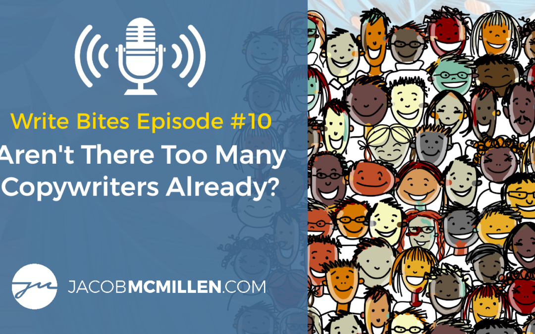 Write Bites Episode #10: Aren't There Too Many Copywriters Already?