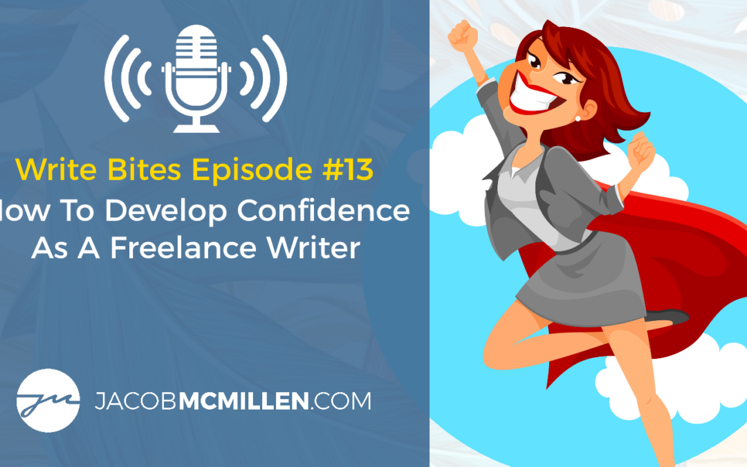 Write Bites Episode #13: How To Develop More Confidence As A Freelance Writer