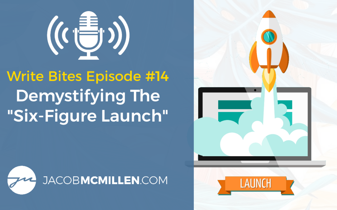 "Write Bites Episode #14: Demystifying The ""Six-Figure Launch"""
