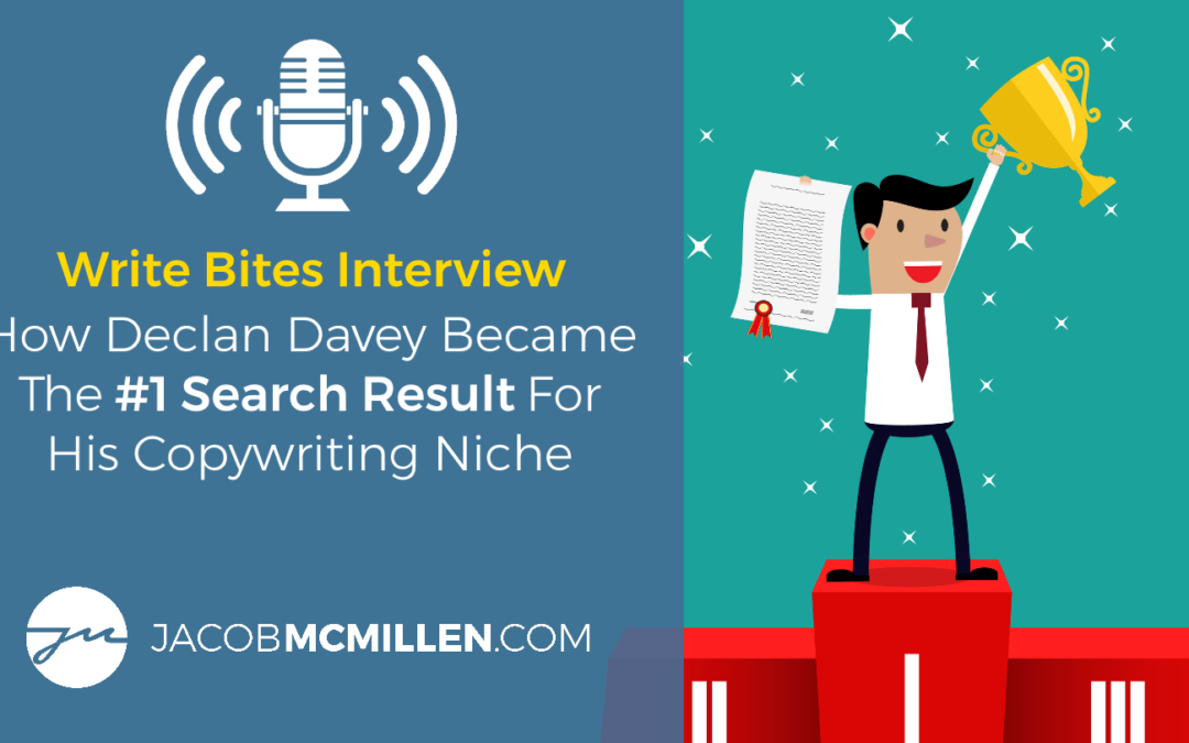 Write Bites Interview: How Declan Davey Became The #1 Search Result For His Copywriting Niche