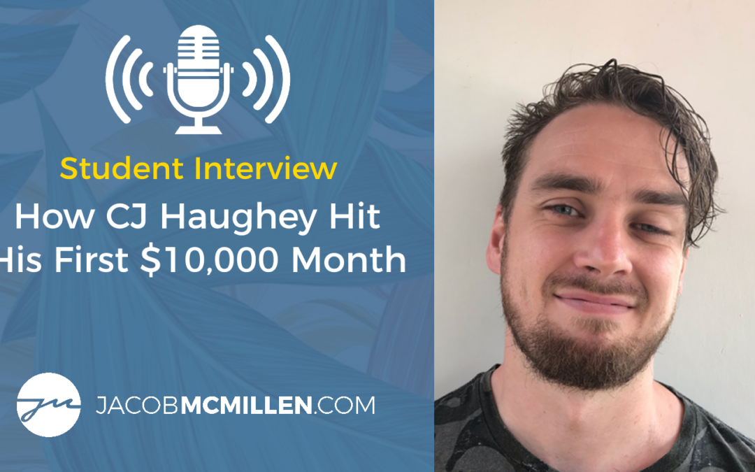 Student Interview: How CJ Haughey Grew His Business From $3K/Month To $16K/Month In The Last Year