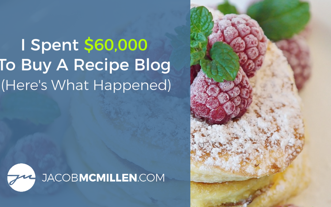 I Spent $60,000 To Buy A Recipe Blog (Here's What Happened)