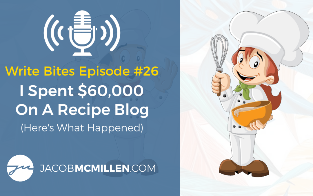 Write Bites Episode #26: I Spent $60,000 To Buy A Recipe Blog (Here's What Happened)