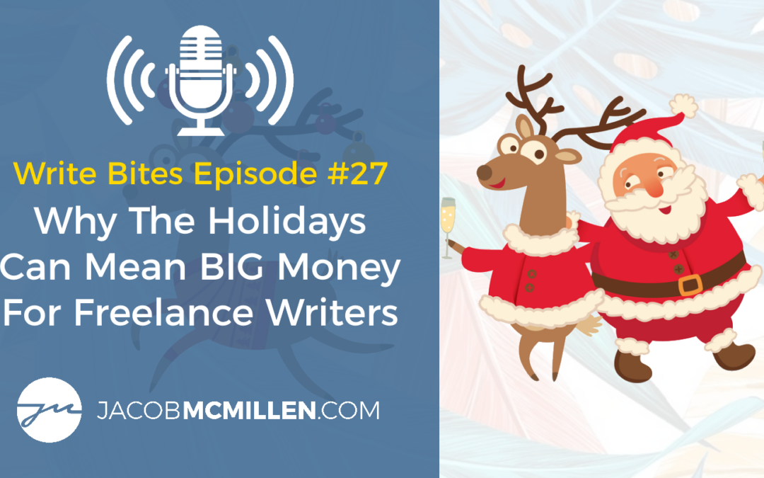 Write Bites Episode #27: Why The Holidays Can Mean BIG Money For Freelance Writers