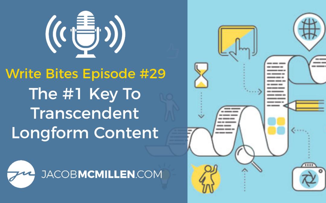 Write Bites Episode #29: The #1 Key To Transcendent Longform Content
