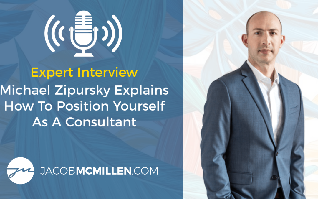 Expert Interview: Michael Zipursky Explains How To Position Yourself As A Consultant