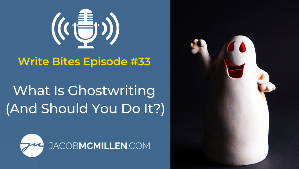 Write Bites Episode #33: What Is Ghostwriting (And Should You Do It)?