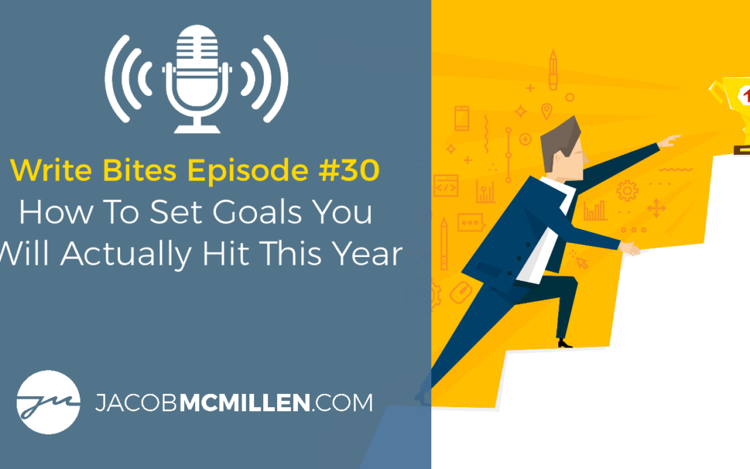Write Bites Episode #30: How To Set Goals You Will Actually Hit This Year