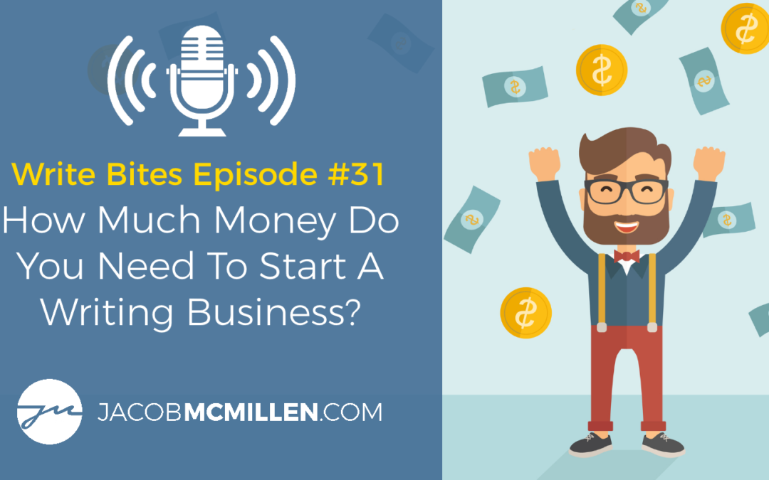 Write Bites Episode #31: How Much Money Do You Need To Start A Writing Business?