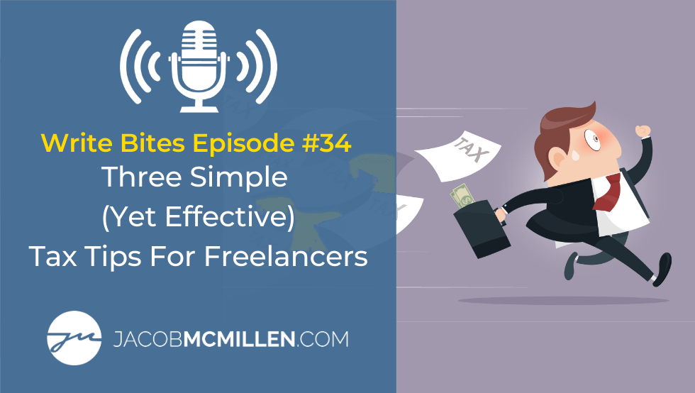 Write Bites Episode #34: Three Simple (Yet Effective) Tax Tips For Freelancers