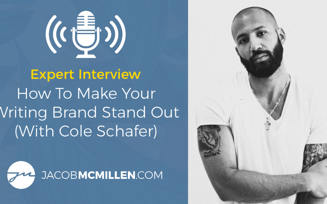 Expert Interview: Cole Schafer Explains How To Make Your Writing Brand Stand Out