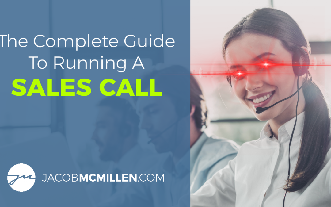 The Complete Guide To Running A Sales Call [2021 Edition]