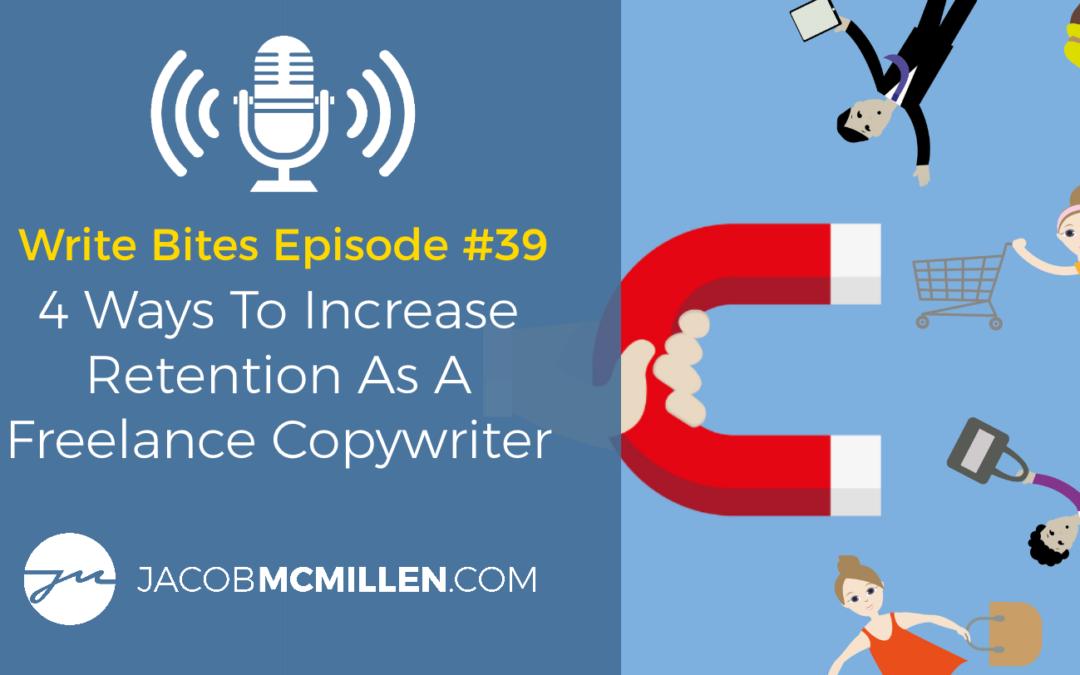 Write Bites Episode #39: Four Ways To Increase Retention As A Freelance Copywriter