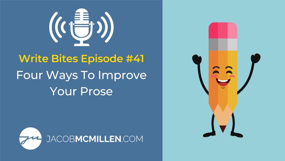 Write Bites #41: Four Ways To Improve Your Prose