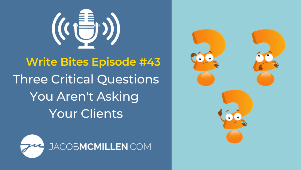 Write Bites #43: Three Critical Questions You're Not Asking Your Clients