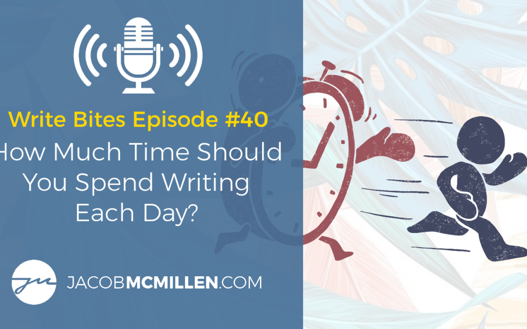 Write Bites Episode #40: How Much Time Should You Spend Writing?