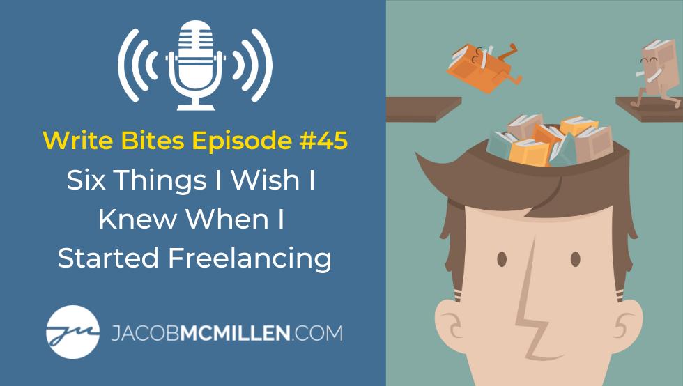 Write Bites Episode #45: Six Things I Wish I Knew When I Started Freelancing