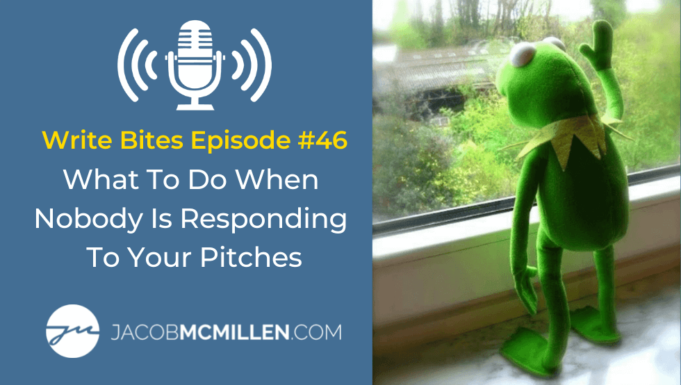 Write Bites Episode #46: What To Do When No One Is Responding To Your Pitches