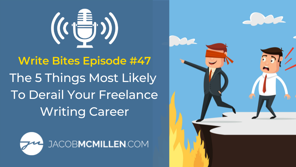 Write Bites Episode #47: The 5 Things Most Likely To Derail Your Freelance Writing Career