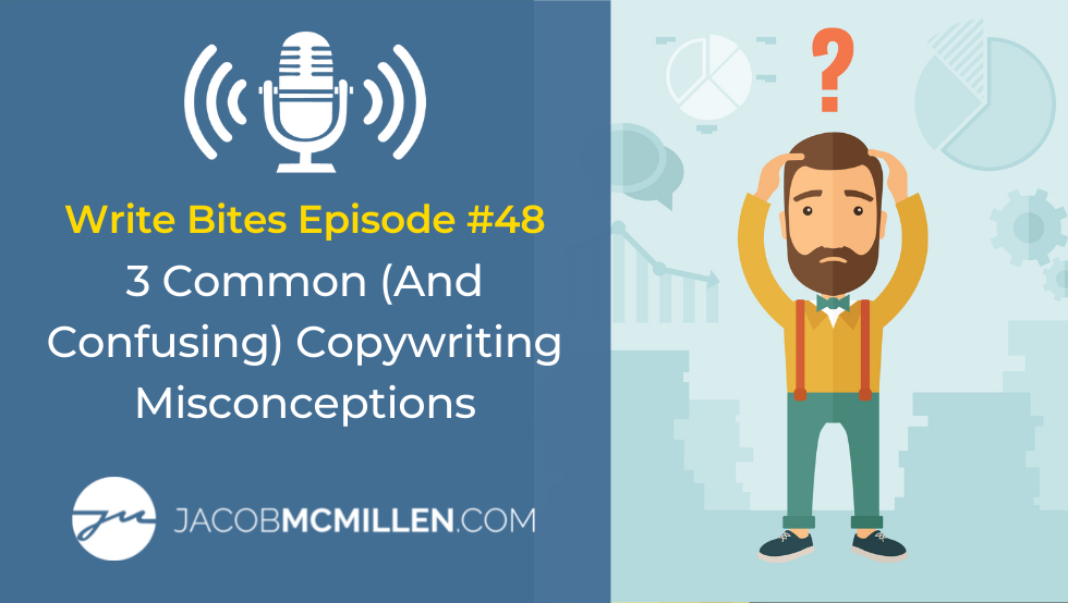 Write Bites Episode #48: The Three Things Everyone Misunderstands About Copywriting