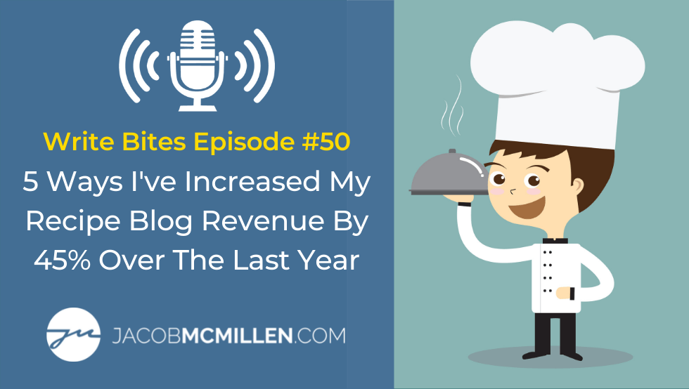 Write Bites #50: Five Ways I've Increased My Recipe Blog Revenue By 45% Over The Last Year