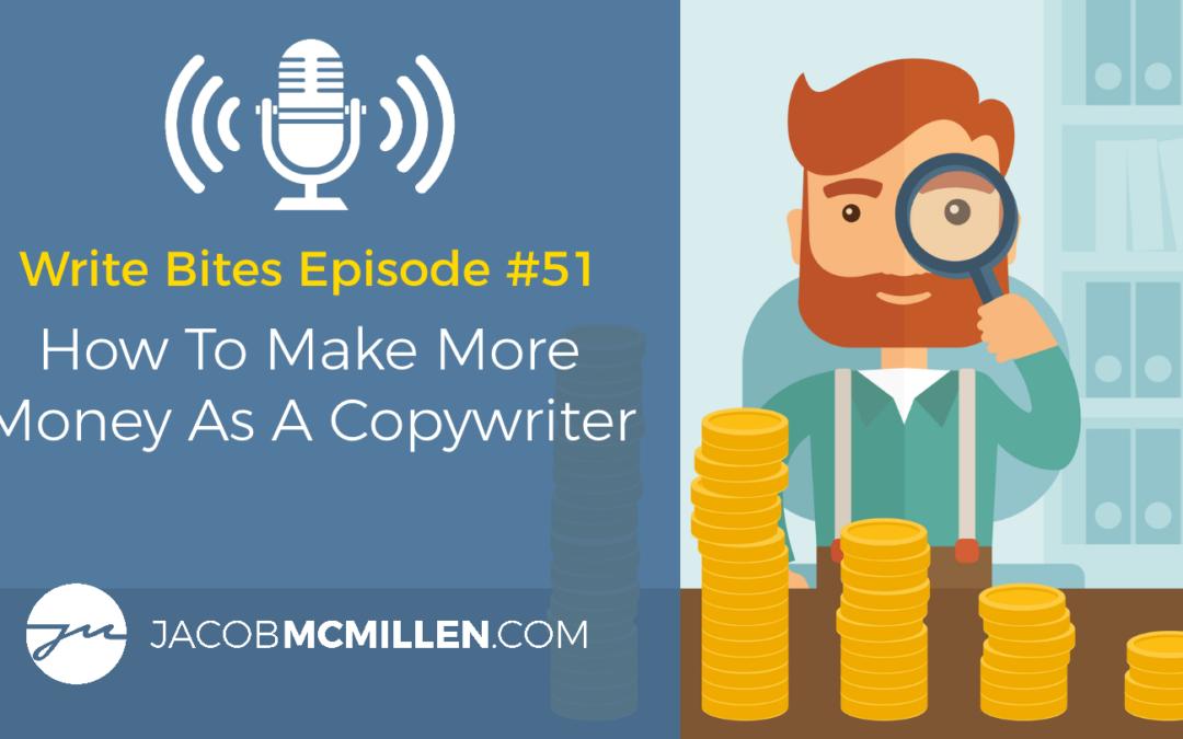 Write Bites #51: How To Make More Money As A Copywriter